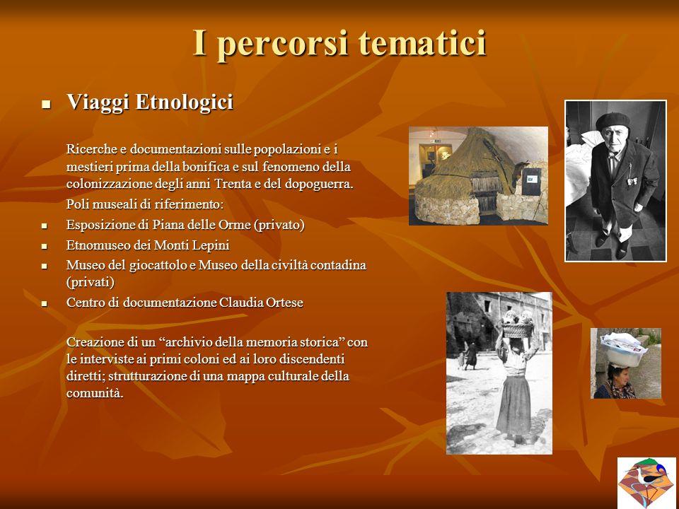 I percorsi tematici Viaggi Etnologici Viaggi Etnologici Ricerche e documentazioni sulle popolazioni e i mestieri prima della bonifica e sul fenomeno d