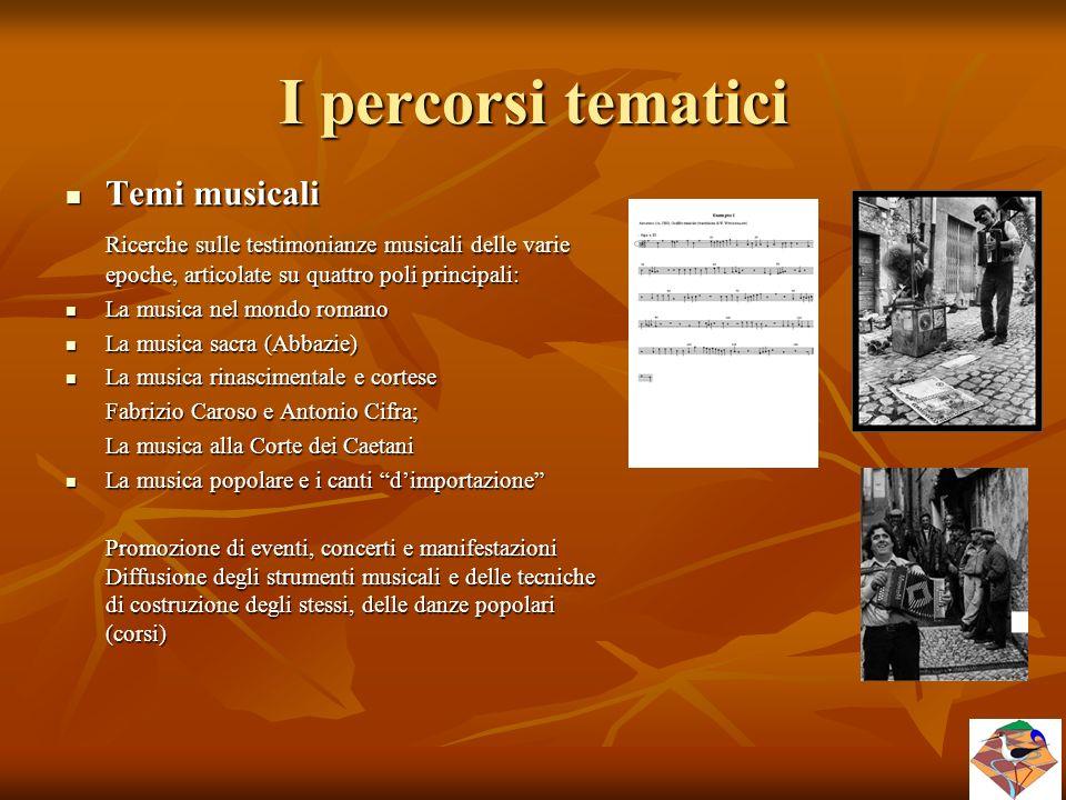 I percorsi tematici Temi musicali Temi musicali Ricerche sulle testimonianze musicali delle varie epoche, articolate su quattro poli principali: La mu