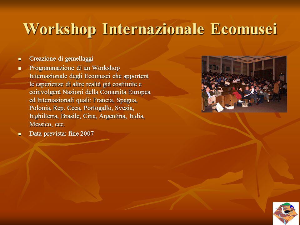 Workshop Internazionale Ecomusei Creazione di gemellaggi Creazione di gemellaggi Programmazione di un Workshop Internazionale degli Ecomusei che appor