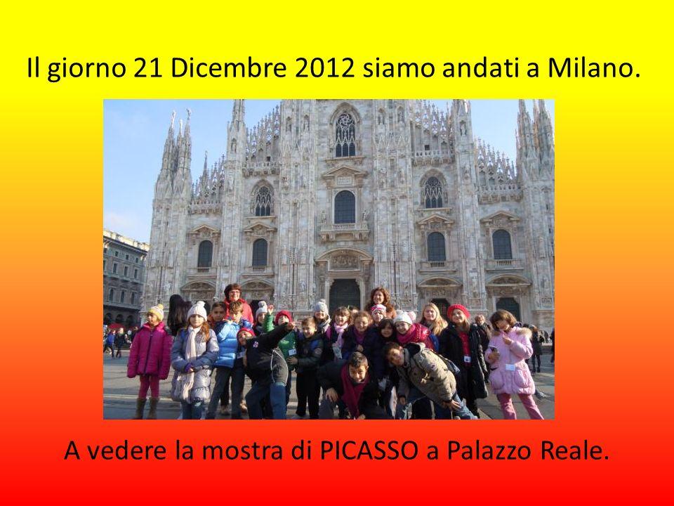 Il giorno 21 Dicembre 2012 siamo andati a Milano. A vedere la mostra di PICASSO a Palazzo Reale.