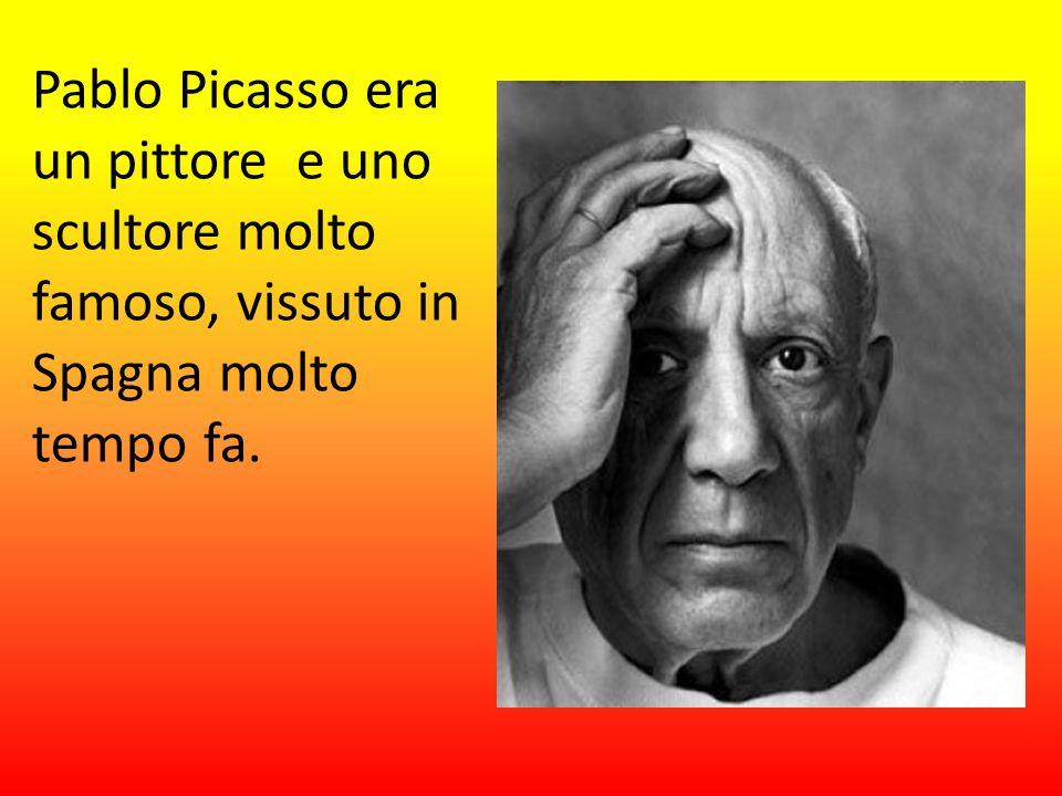 Pablo Picasso era un pittore e uno scultore molto famoso, vissuto in Spagna molto tempo fa.