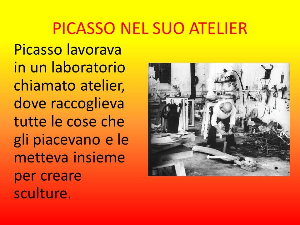 PICASSO NEL SUO ATELIER Picasso lavorava in un laboratorio chiamato atelier, dove raccoglieva tutte le cose che gli piacevano e le metteva insieme per
