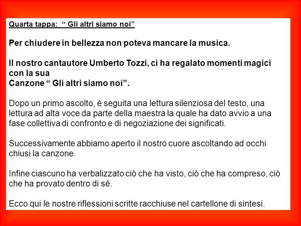 """Quarta tappa: """" Gli altri siamo noi"""" Per chiudere in bellezza non poteva mancare la musica. Il nostro cantautore Umberto Tozzi, ci ha regalato momenti"""