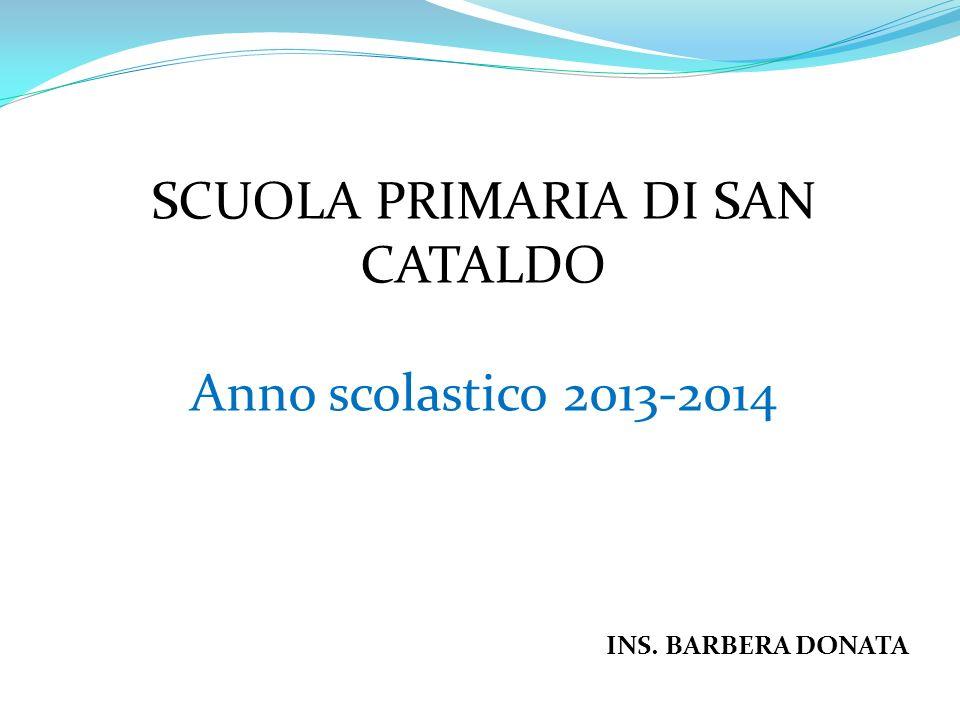 SCUOLA PRIMARIA DI SAN CATALDO Anno scolastico 2013-2014 INS. BARBERA DONATA