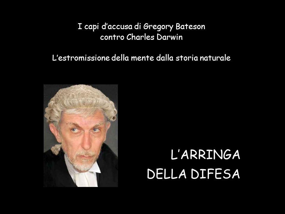 I capi d'accusa di Gregory Bateson contro Charles Darwin L'estromissione della mente dalla storia naturale L'ARRINGA DELLA DIFESA