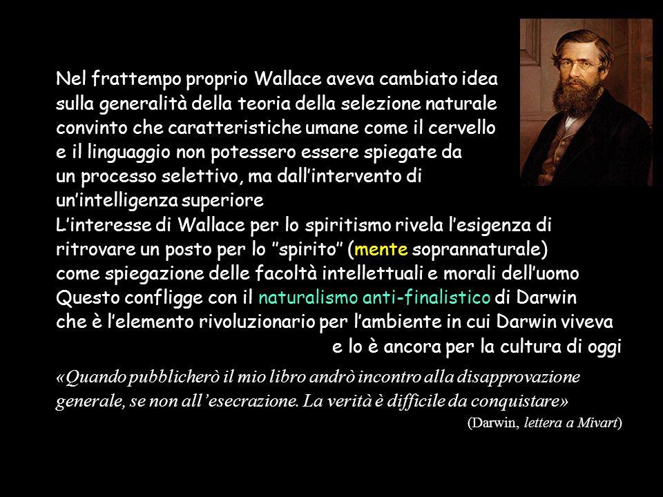 Nel frattempo proprio Wallace aveva cambiato idea sulla generalità della teoria della selezione naturale convinto che caratteristiche umane come il ce