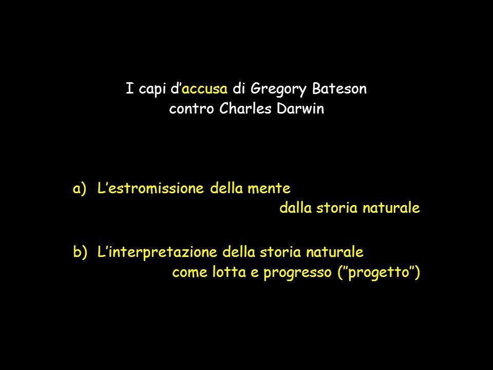 I capi d'accusa di Gregory Bateson contro Charles Darwin a)L'estromissione della mente dalla storia naturale b)L'interpretazione della storia naturale