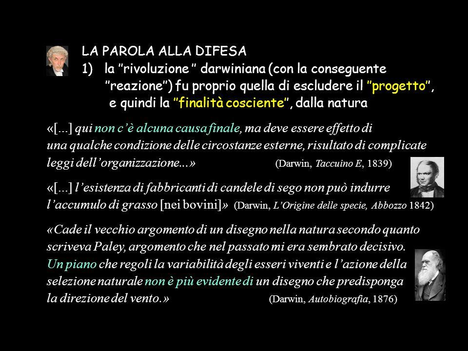 LA PAROLA ALLA DIFESA 1) la ''rivoluzione '' darwiniana (con la conseguente ''reazione'') fu proprio quella di escludere il ''progetto'', e quindi la