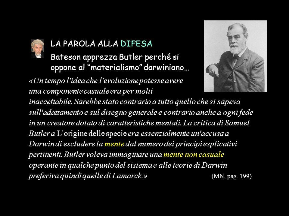"""LA PAROLA ALLA DIFESA Bateson apprezza Butler perché si oppone al """"materialismo"""" darwiniano… «Un tempo l'idea che l'evoluzione potesse avere una compo"""