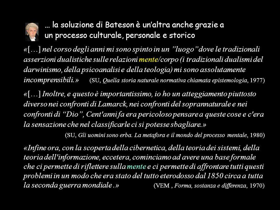 … la soluzione di Bateson è un'altra anche grazie a un processo culturale, personale e storico «[…] nel corso degli anni mi sono spinto in un ''luogo'
