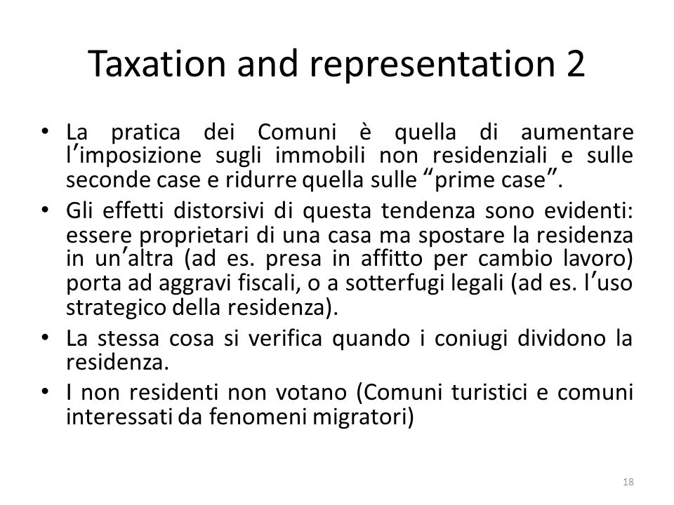 Taxation and representation 2 La pratica dei Comuni è quella di aumentare l'imposizione sugli immobili non residenziali e sulle seconde case e ridurre quella sulle prime case .