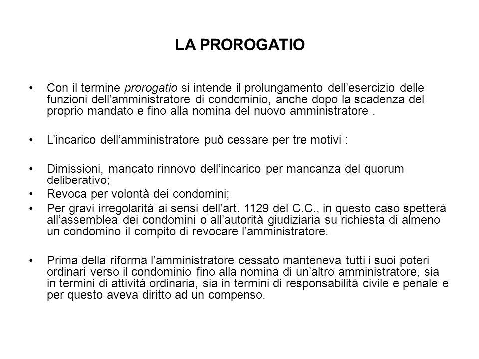 LA PROROGATIO Con il termine prorogatio si intende il prolungamento dell'esercizio delle funzioni dell'amministratore di condominio, anche dopo la scadenza del proprio mandato e fino alla nomina del nuovo amministratore.