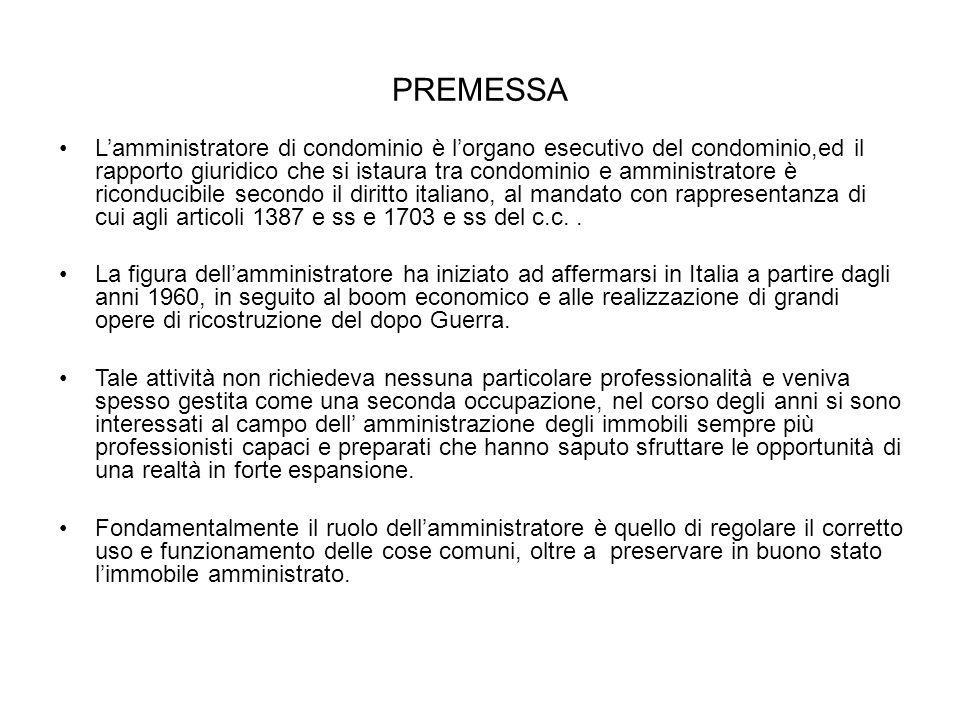 PREMESSA L'amministratore di condominio è l'organo esecutivo del condominio,ed il rapporto giuridico che si istaura tra condominio e amministratore è riconducibile secondo il diritto italiano, al mandato con rappresentanza di cui agli articoli 1387 e ss e 1703 e ss del c.c..