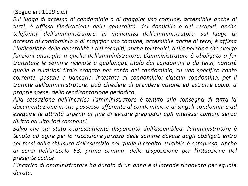 (Segue art 1129 c.c.) Sul luogo di accesso al condominio o di maggior uso comune, accessibile anche ai terzi, è affissa l'indicazione delle generalità, del domicilio e dei recapiti, anche telefonici, dell'amministratore.