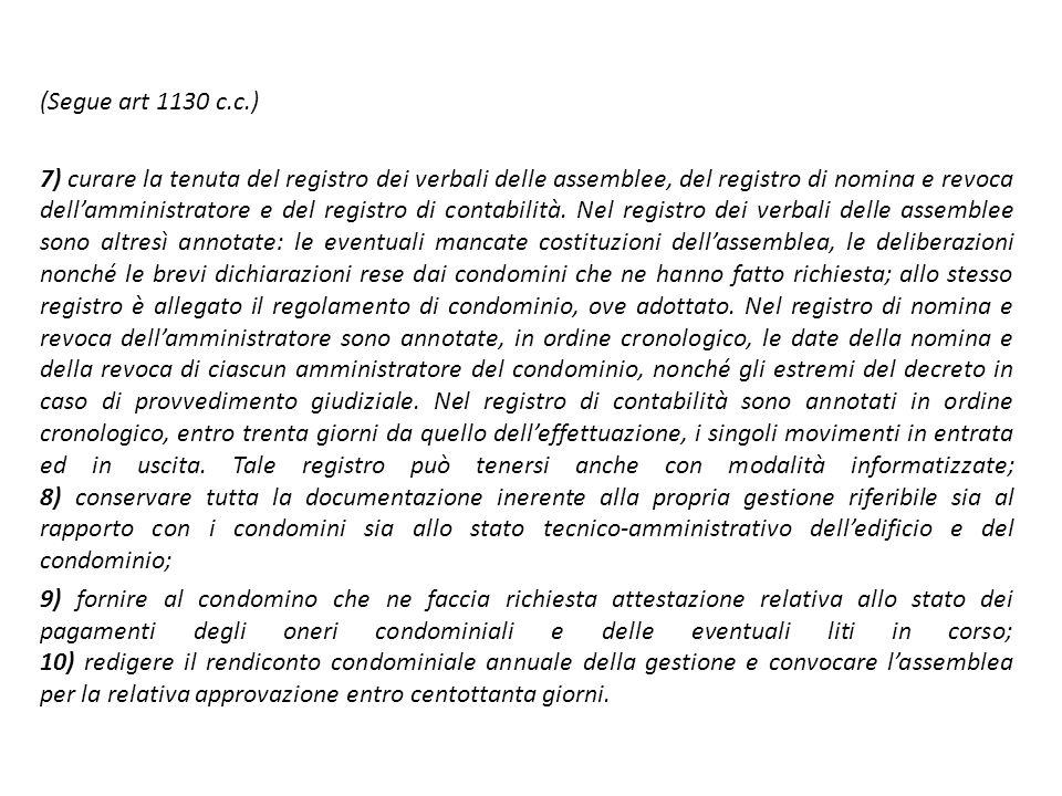(Segue art 1130 c.c.) 7) curare la tenuta del registro dei verbali delle assemblee, del registro di nomina e revoca dell'amministratore e del registro di contabilità.