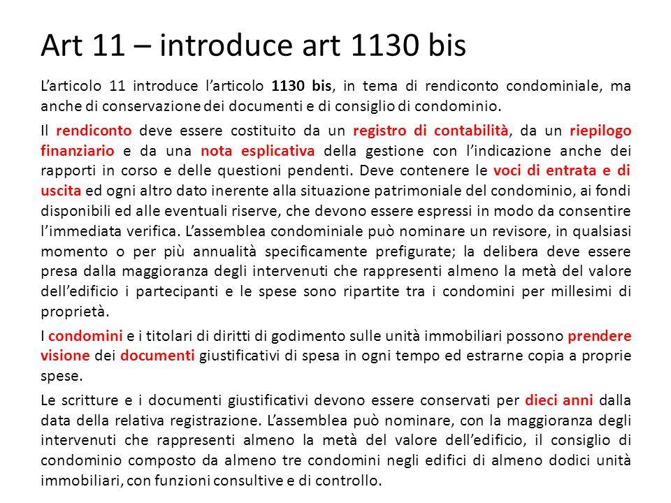 Art 11 – introduce art 1130 bis L'articolo 11 introduce l'articolo 1130 bis, in tema di rendiconto condominiale, ma anche di conservazione dei documenti e di consiglio di condominio.