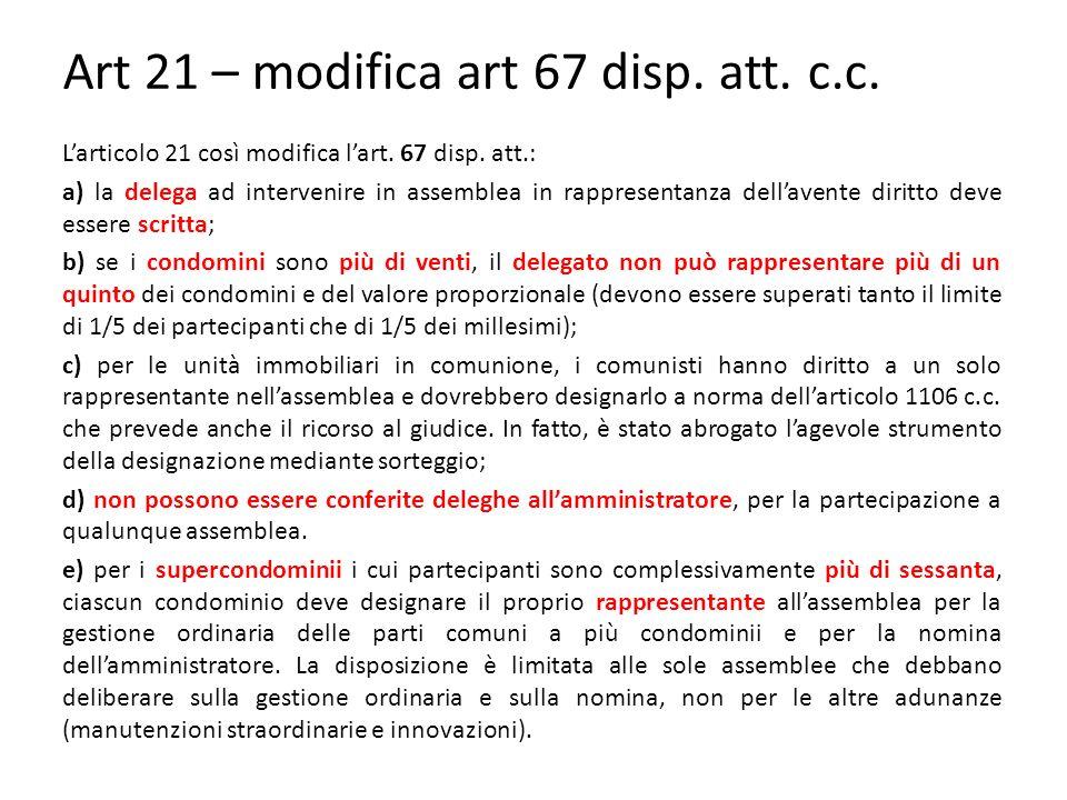 Art 21 – modifica art 67 disp.att. c.c. L'articolo 21 così modifica l'art.