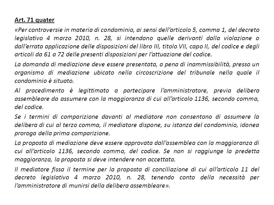 Art. 71 quater «Per controversie in materia di condominio, ai sensi dell'articolo 5, comma 1, del decreto legislativo 4 marzo 2010, n. 28, si intendon