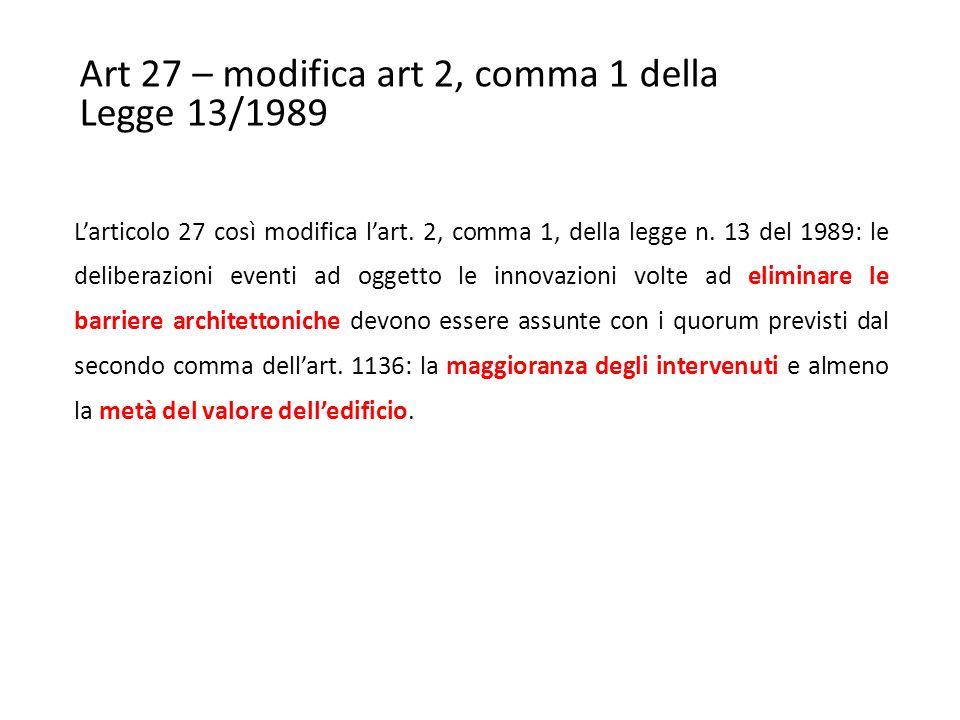Art 27 – modifica art 2, comma 1 della Legge 13/1989 L'articolo 27 così modifica l'art.