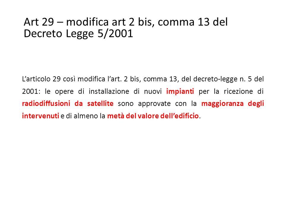 Art 29 – modifica art 2 bis, comma 13 del Decreto Legge 5/2001 L'articolo 29 così modifica l'art.