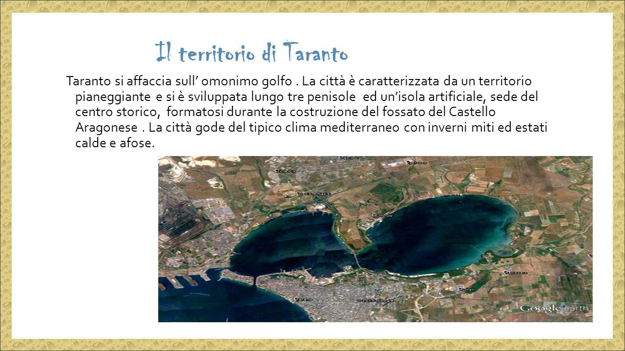 Il territorio di Taranto Taranto si affaccia sull' omonimo golfo.