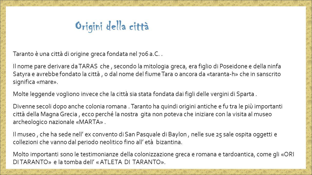 Origini della città Taranto è una città di origine greca fondata nel 706 a.C..