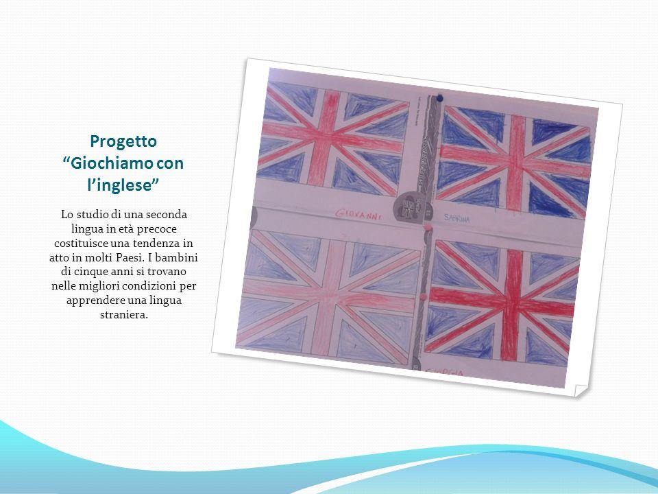 Progetto Giochiamo con l'inglese Lo studio di una seconda lingua in età precoce costituisce una tendenza in atto in molti Paesi.