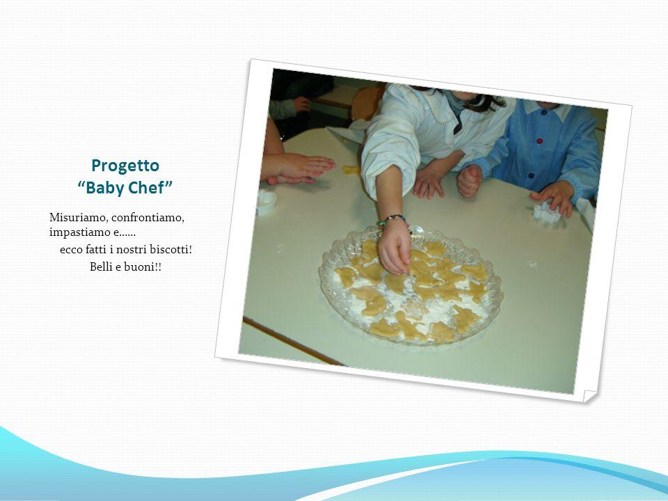 Progetto Baby Chef Misuriamo, confrontiamo, impastiamo e…… ecco fatti i nostri biscotti.