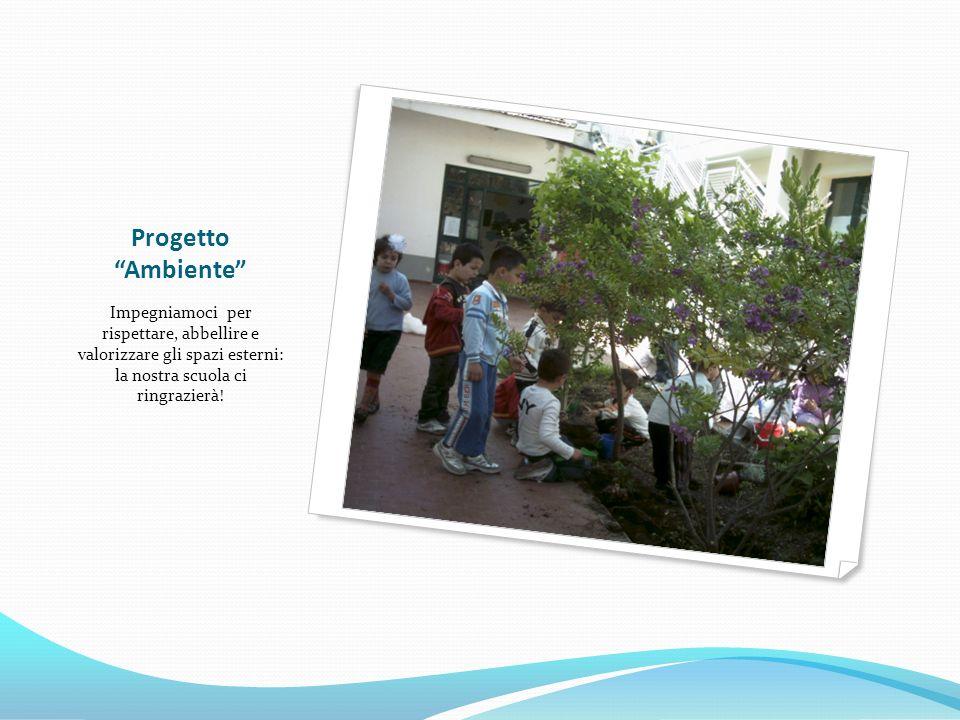 Progetto Ambiente Impegniamoci per rispettare, abbellire e valorizzare gli spazi esterni: la nostra scuola ci ringrazierà!
