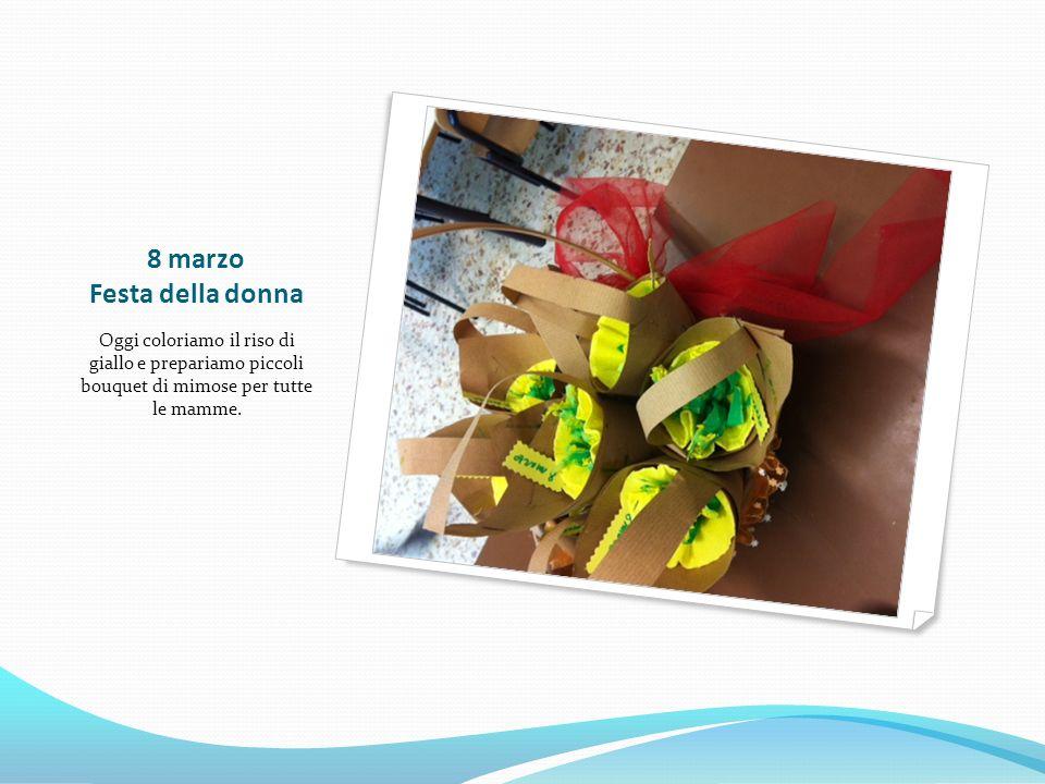8 marzo Festa della donna Oggi coloriamo il riso di giallo e prepariamo piccoli bouquet di mimose per tutte le mamme.