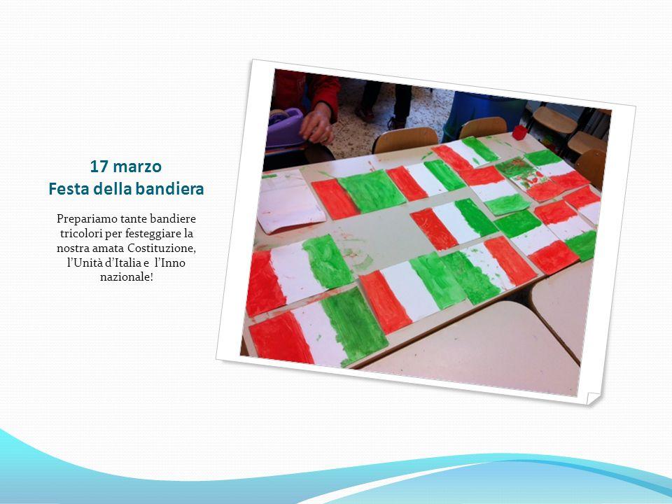 17 marzo Festa della bandiera Prepariamo tante bandiere tricolori per festeggiare la nostra amata Costituzione, l'Unità d'Italia e l'Inno nazionale!