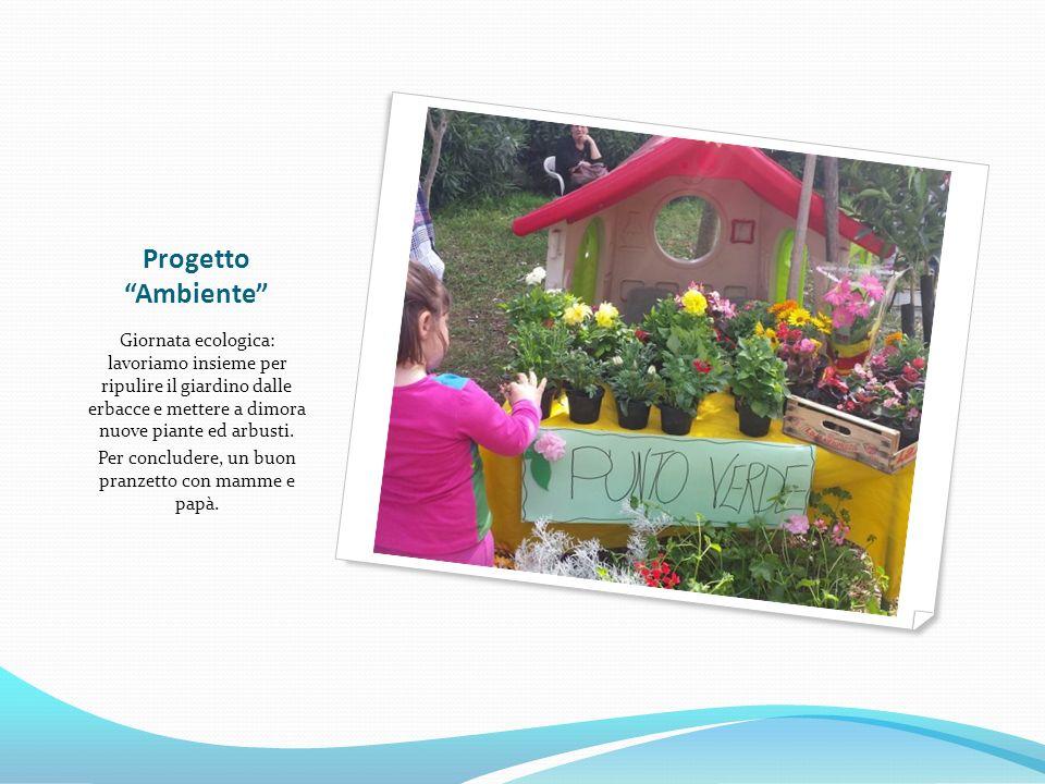 Progetto Ambiente Giornata ecologica: lavoriamo insieme per ripulire il giardino dalle erbacce e mettere a dimora nuove piante ed arbusti.