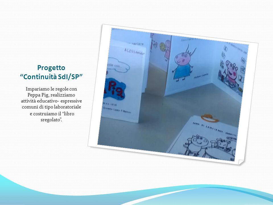 Progetto Continuità SdI/SP Impariamo le regole con Peppa Pig, realizziamo attività educativo- espressive comuni di tipo laboratoriale e costruiamo il libro sregolato .
