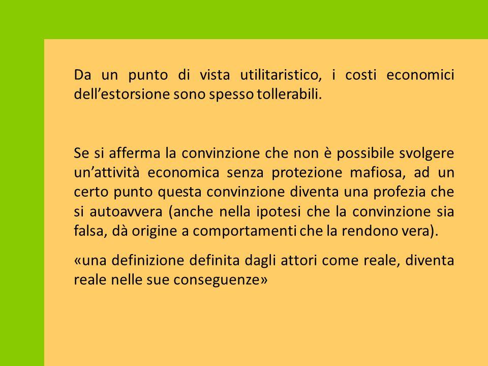 Da un punto di vista utilitaristico, i costi economici dell'estorsione sono spesso tollerabili. Se si afferma la convinzione che non è possibile svolg