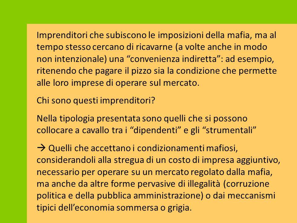 """Imprenditori che subiscono le imposizioni della mafia, ma al tempo stesso cercano di ricavarne (a volte anche in modo non intenzionale) una """"convenien"""