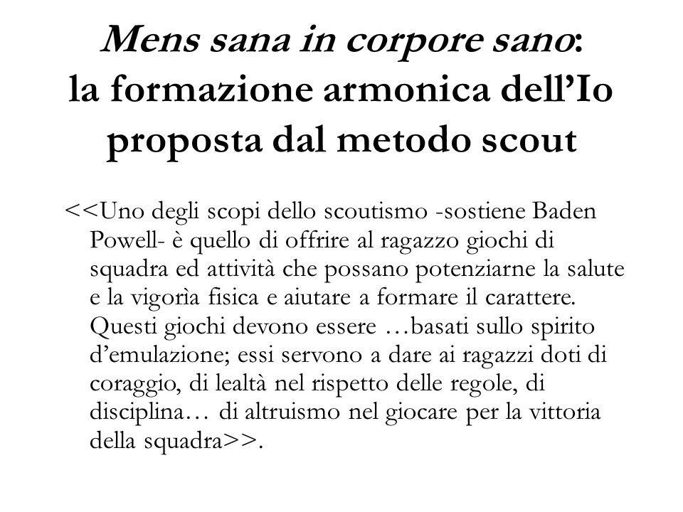 Mens sana in corpore sano: la formazione armonica dell'Io proposta dal metodo scout >.