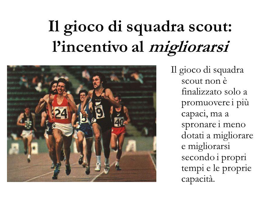 Il gioco di squadra scout: l'incentivo al migliorarsi Il gioco di squadra scout non è finalizzato solo a promuovere i più capaci, ma a spronare i meno
