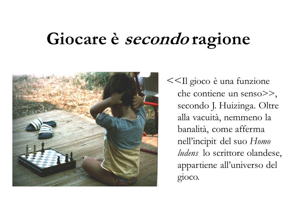Giocare è secondo ragione >, secondo J. Huizinga. Oltre alla vacuità, nemmeno la banalità, come afferma nell'incipit del suo Homo ludens lo scrittore