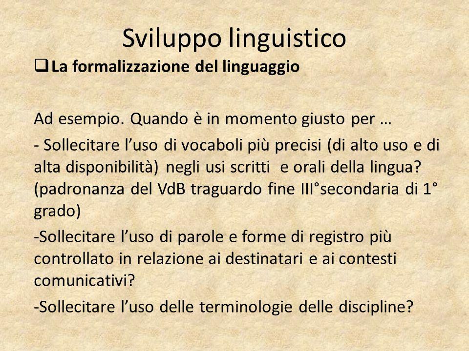 Sviluppo linguistico  La formalizzazione del linguaggio Ad esempio. Quando è in momento giusto per … - Sollecitare l'uso di vocaboli più precisi (di