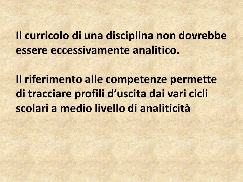 Il curricolo di una disciplina non dovrebbe essere eccessivamente analitico. Il riferimento alle competenze permette di tracciare profili d'uscita dai