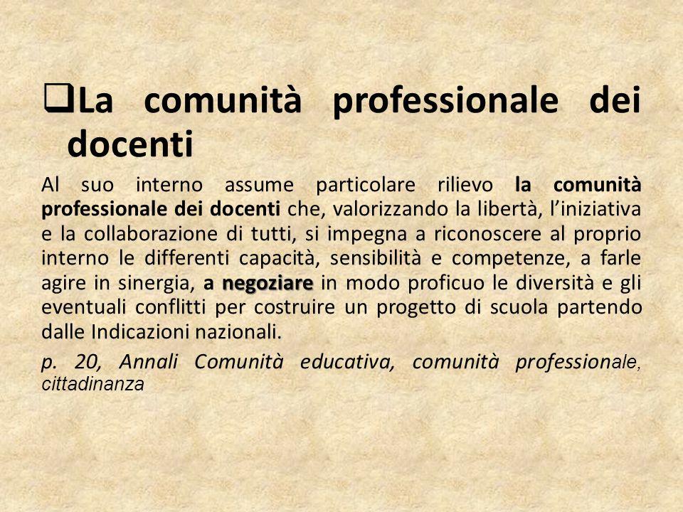  La comunità professionale dei docenti negoziare Al suo interno assume particolare rilievo la comunità professionale dei docenti che, valorizzando la