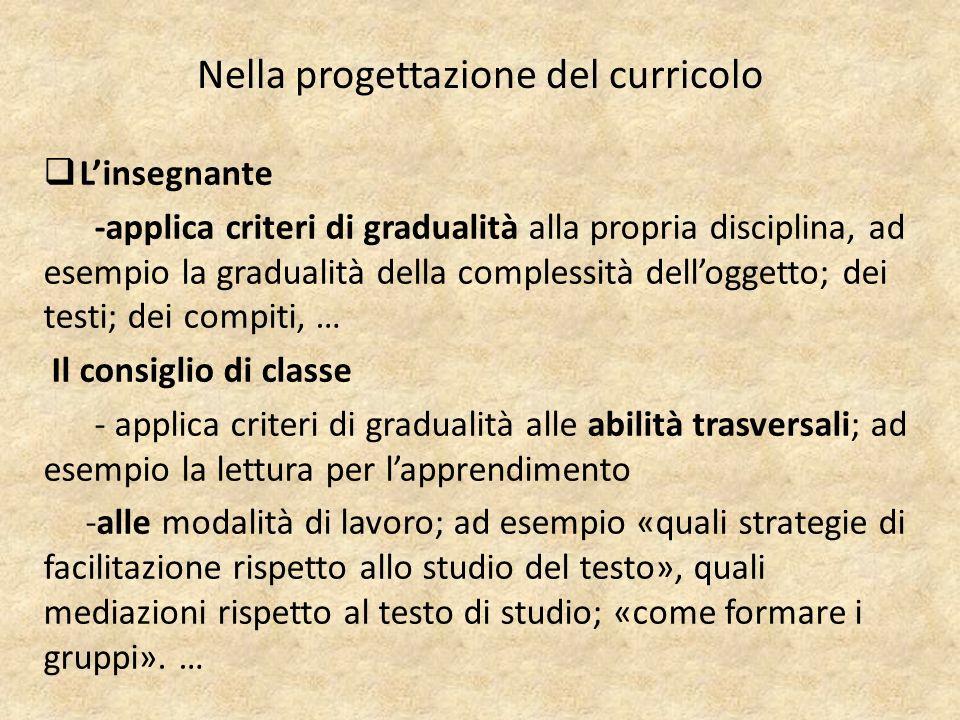 Nella progettazione del curricolo  L'insegnante -applica criteri di gradualità alla propria disciplina, ad esempio la gradualità della complessità de