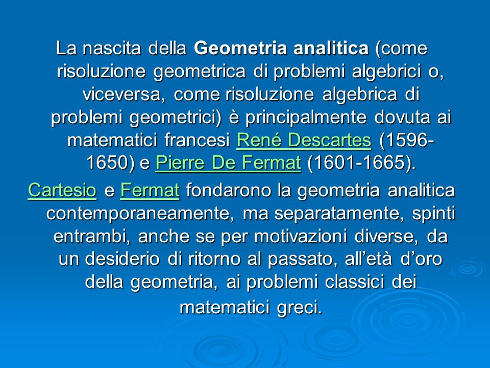La nascita della Geometria analitica (come risoluzione geometrica di problemi algebrici o, viceversa, come risoluzione algebrica di problemi geometric