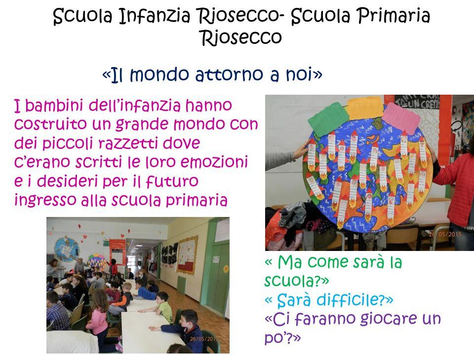 Scuola Infanzia Riosecco- Scuola Primaria Riosecco «Il mondo attorno a noi» I bambini dell'infanzia hanno costruito un grande mondo con dei piccoli ra