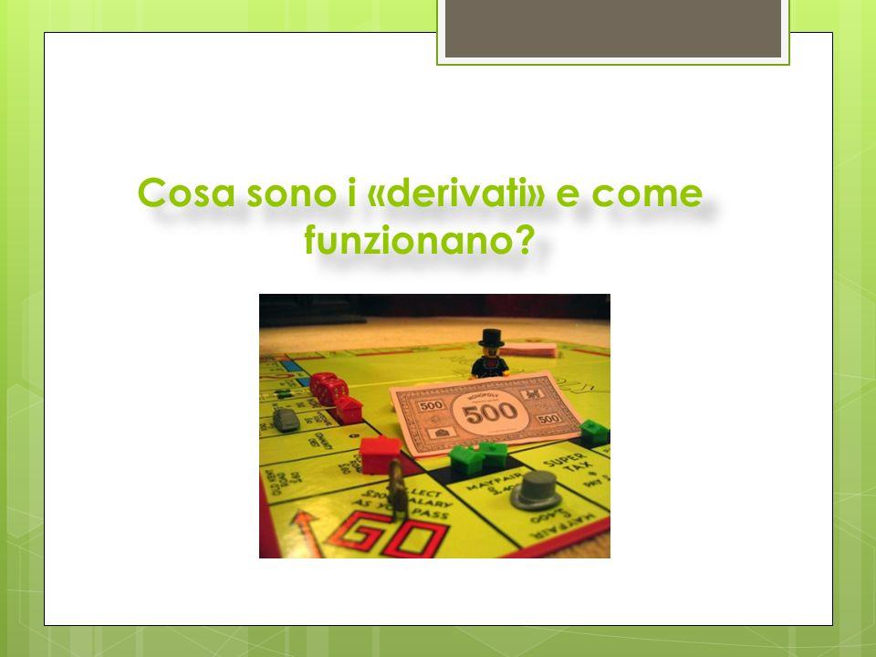  Ai sensi dell'art.1, co.3 TUF, sono strumenti finanziari derivati quelli il cui valore deriva da quello di una attività sottostante (cd.