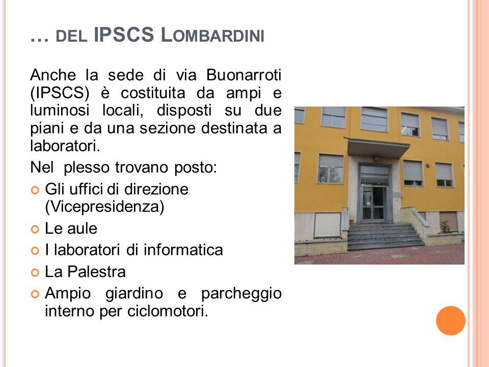 … DEL IPSCS L OMBARDINI Anche la sede di via Buonarroti (IPSCS) è costituita da ampi e luminosi locali, disposti su due piani e da una sezione destinata a laboratori.