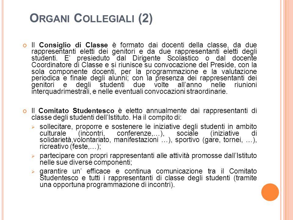 O RGANI C OLLEGIALI (2) Il Consiglio di Classe è formato dai docenti della classe, da due rappresentanti eletti dei genitori e da due rappresentanti e