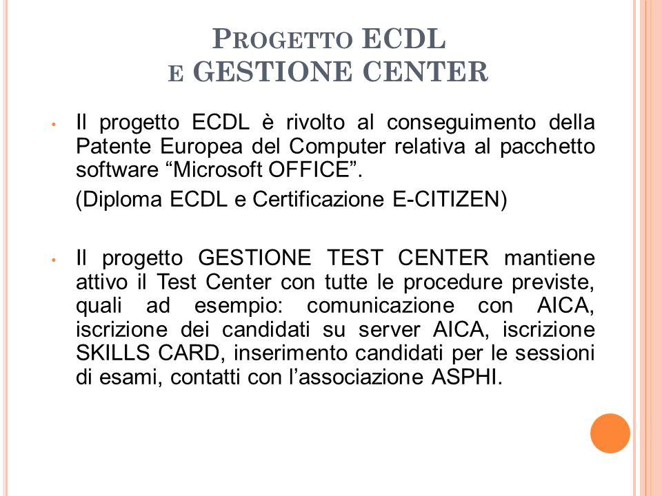 P ROGETTO ECDL E GESTIONE CENTER Il progetto ECDL è rivolto al conseguimento della Patente Europea del Computer relativa al pacchetto software Microsoft OFFICE .