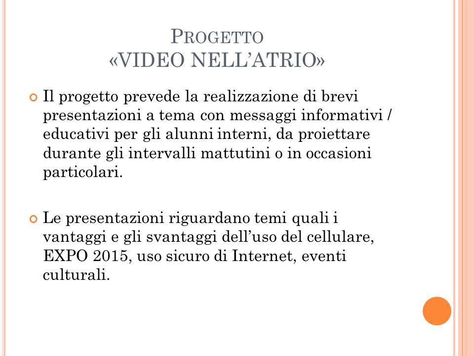 P ROGETTO «VIDEO NELL'ATRIO» Il progetto prevede la realizzazione di brevi presentazioni a tema con messaggi informativi / educativi per gli alunni in