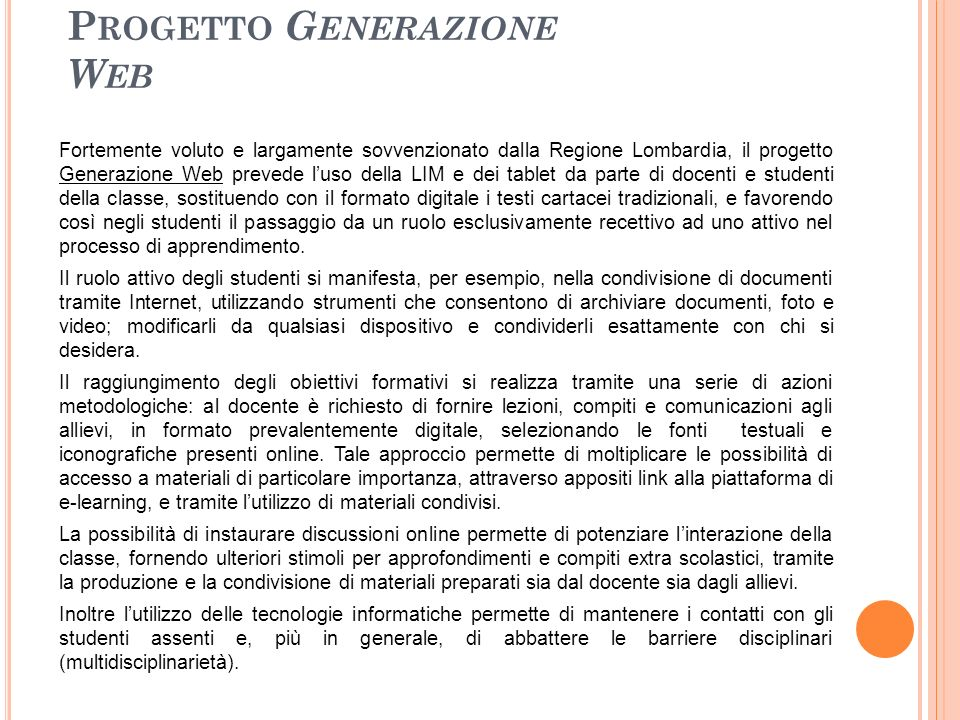 P ROGETTO G ENERAZIONE W EB Fortemente voluto e largamente sovvenzionato dalla Regione Lombardia, il progetto Generazione Web prevede l'uso della LIM